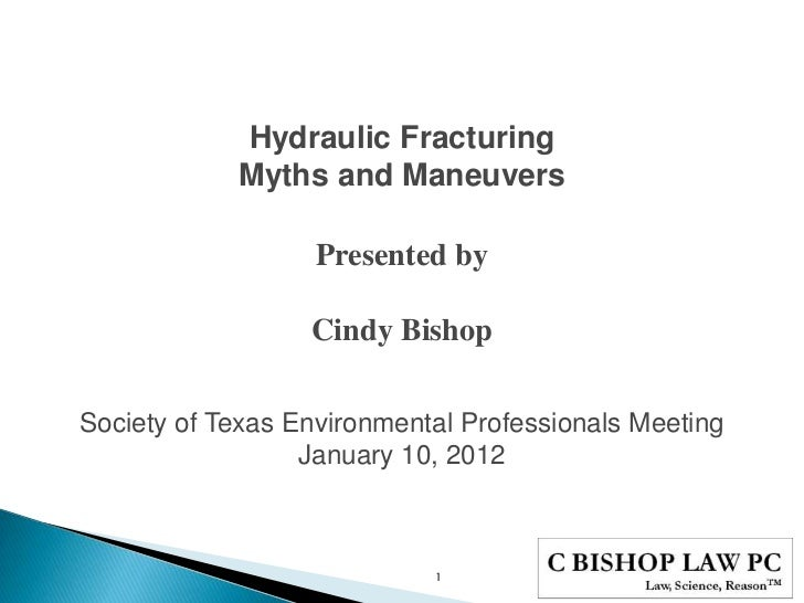 Hydraulic Fracturing            Myths and Maneuvers                   Presented by                  Cindy BishopSociety of...