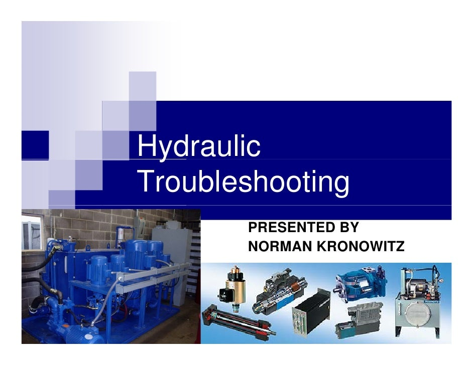 Hydraulic  y Troubleshooting        PRESENTED BY        NORMAN KRONOWITZ