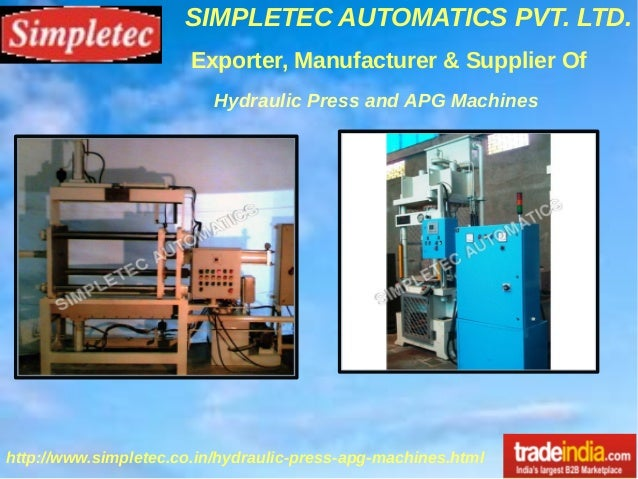 SIMPLETEC AUTOMATICS PVT. LTD. http://www.simpletec.co.in/hydraulic-press-apg-machines.html Exporter, Manufacturer & Suppl...