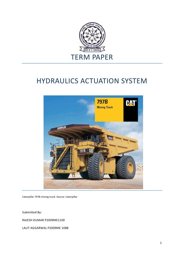 TERM PAPER            HYDRAULICS ACTUATION SYSTEMCaterpillar 797B mining truck. Source: CaterpillarSubmitted By:RAJESH KUM...