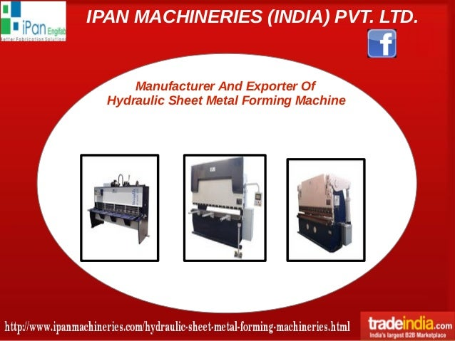 IPAN MACHINERIES (INDIA) PVT. LTD. Manufacturer And Exporter Of Hydraulic Sheet Metal Forming Machine