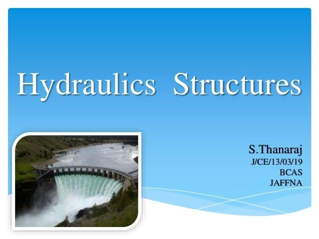 Hydraulics Structures S.Thanaraj J/CE/13/03/19 BCAS JAFFNA