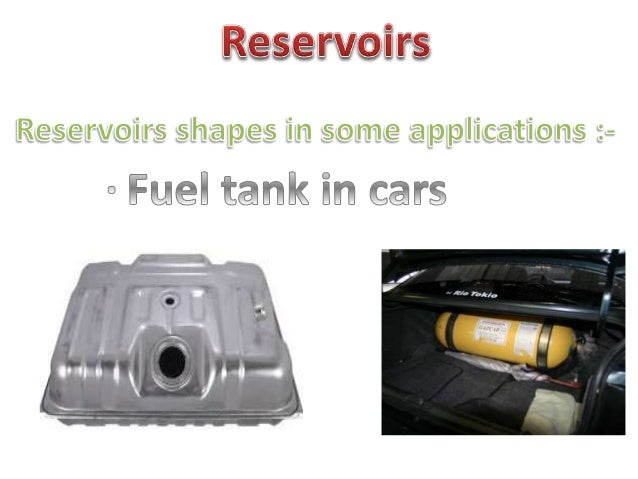 lxeserxvioirg  Reservoirs shapes in some applications : -  0 Faei tank in ears