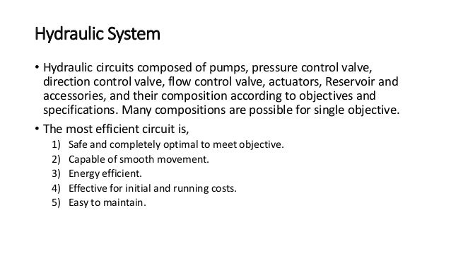 Hydraulic System • Hydraulic circuits composed of pumps, pressure control valve, direction control valve, flow control val...