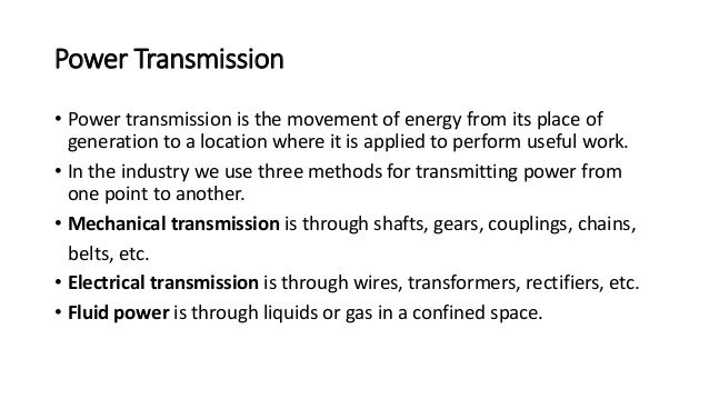 Power Transmission • Power transmission is the movement of energy from its place of generation to a location where it is a...