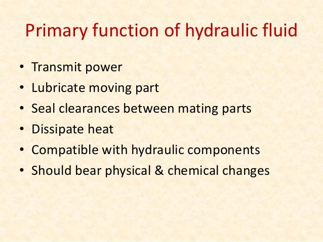 Properties of hydraulic fluid • Good lubrication • Ideal viscosity • Chemical stability • Compatibility with system materi...