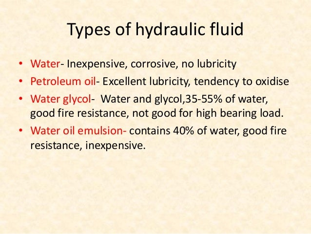 Primary function of hydraulic fluid • Transmit power • Lubricate moving part • Seal clearances between mating parts • Diss...