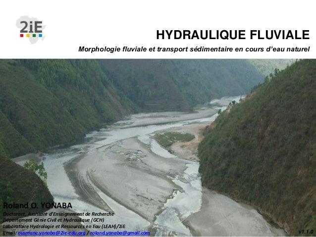 v1.1.0 Morphologie fluviale et transport sédimentaire en cours d'eau naturel HYDRAULIQUE FLUVIALE Roland O. YONABA Doctora...
