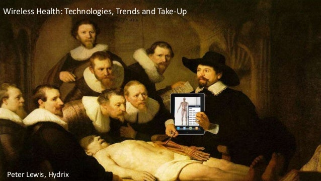 Wireless Health: Technologies, Trends and Take-Up Peter Lewis, Hydrix