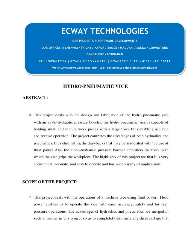 HYDRO-PNEUMATIC VICE ABSTRACT:  This project deals with the design and fabrication of the hydro pneumatic vice with an ai...