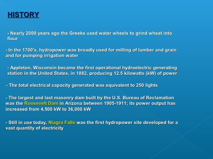 history of electricity and types of hydro plants There are 1,444 hydroelectric plants in the united states they generated 7 percent of the nation's electricity last year it's a feast-or-famine source washington, oregon, vermont and idaho .