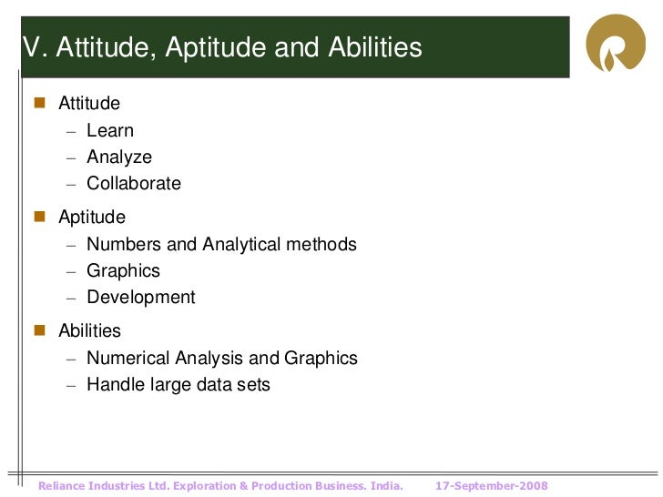 V. Attitude, Aptitude and Abilities Attitude   – Learn   – Analyze   – Collaborate Aptitude   – Numbers and Analytical m...