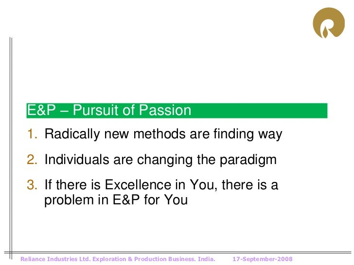 E&P – Pursuit of Passion  1. Radically new methods are finding way  2. Individuals are changing the paradigm  3. If there ...