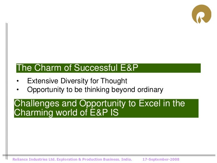 The Charm of Successful E&P  •     Extensive Diversity for Thought  •     Opportunity to be thinking beyond ordinaryChalle...