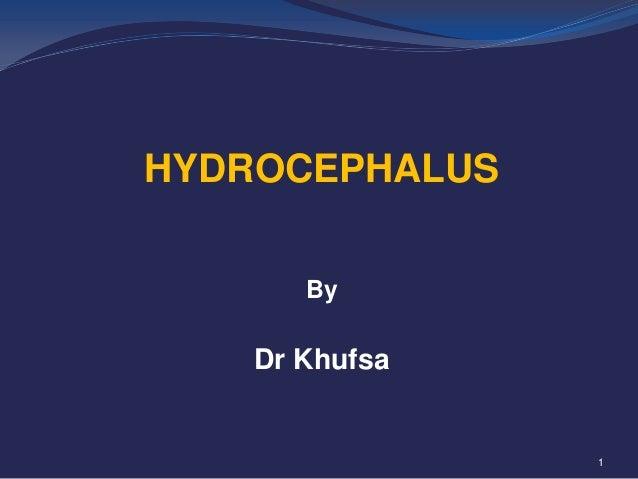 HYDROCEPHALUS By  Dr Khufsa  1