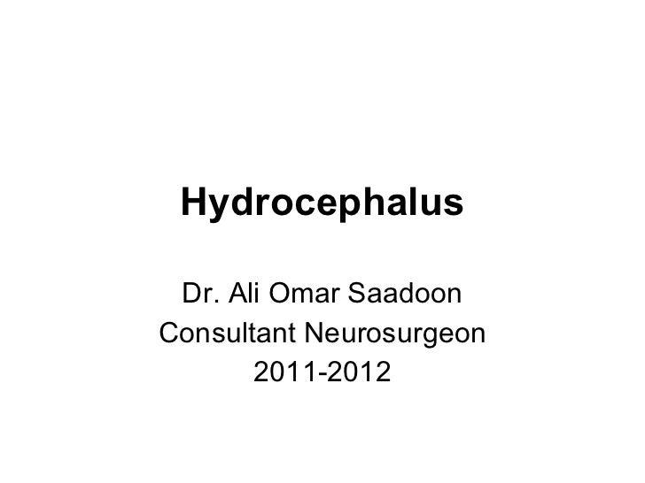 Hydrocephalus Dr. Ali Omar Saadoon Consultant Neurosurgeon 2011-2012