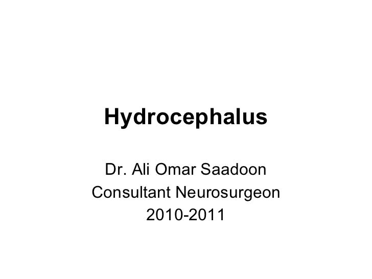 Hydrocephalus Dr. Ali Omar Saadoon Consultant Neurosurgeon 2010-2011
