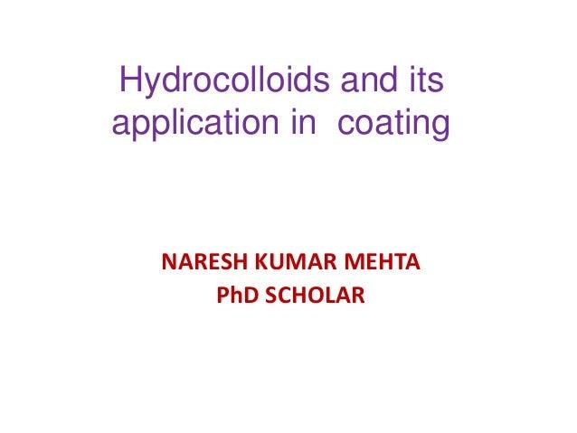 Hydrocolloids and its application in coating  NARESH KUMAR MEHTA PhD SCHOLAR