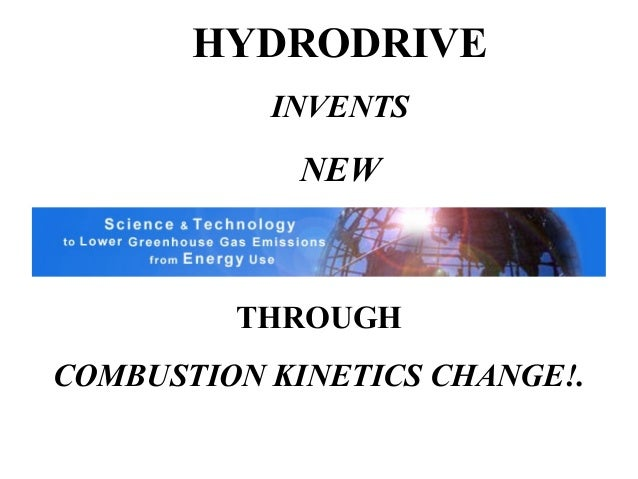 HYDRODRIVE  INVENTS  NEW  THROUGH  COMBUSTION KINETICS CHANGE!.