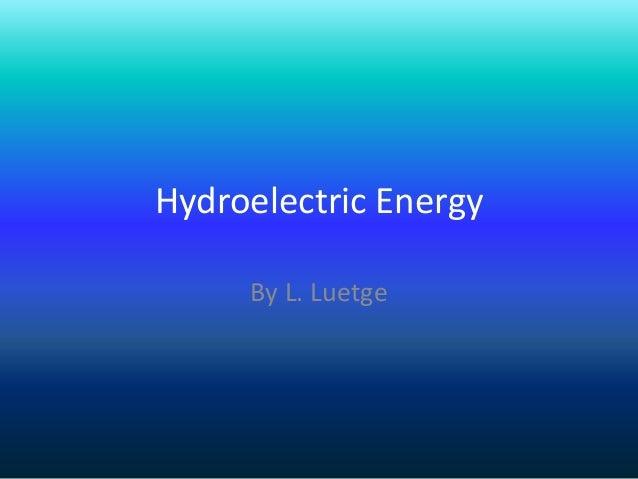 Hydroelectric Energy     By L. Luetge