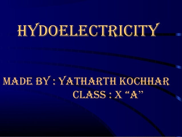 """hydoelectricity MAde By : yAthArth kochhAr clASS : X """"A"""""""
