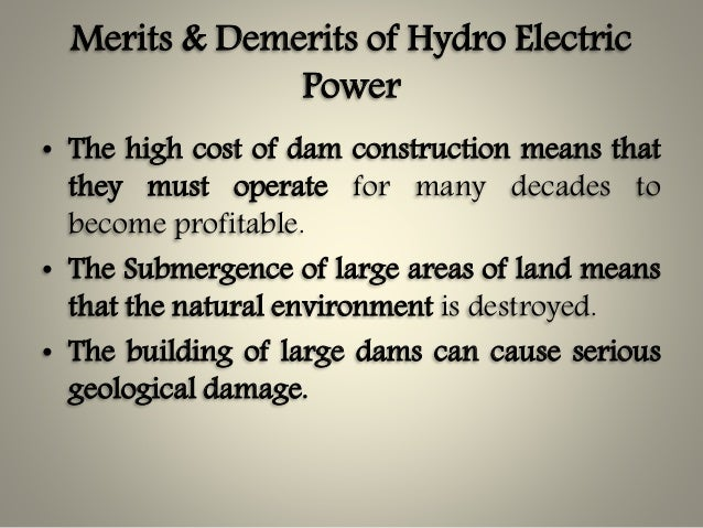 merits and demerits of building huge dams Building a dam in a river causes great changes within the river and leads to great changes in the river systems dams and reservoirs.