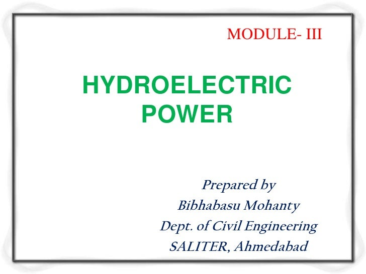 MODULE- IIIHYDROELECTRIC   POWER           Prepared by      Bibhabasu Mohanty    Dept. of Civil Engineering     SALITER, A...