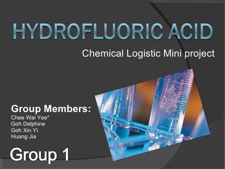 Chemical Logistic Mini project Group Members: Chee Wai Yee* Goh Delphine Goh Xin Yi Huang Jia