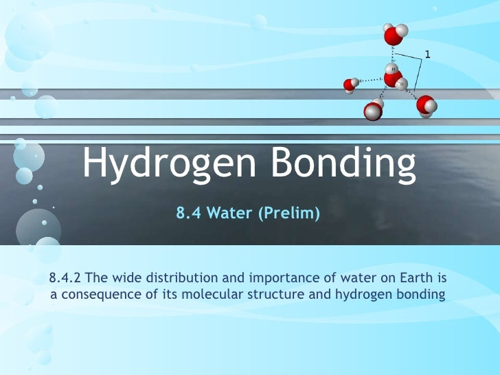 Hydrogen Bonding<br />8.4 Water (Prelim)<br />8.4.2 The wide distribution and importance of water on Earth is a consequenc...