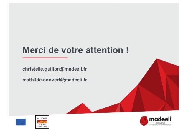 Merci de votre attention ! christelle.guillon@madeeli.fr mathilde.convert@madeeli.fr OCCITANIE Pyrénées Méditerranée LA RÉ...