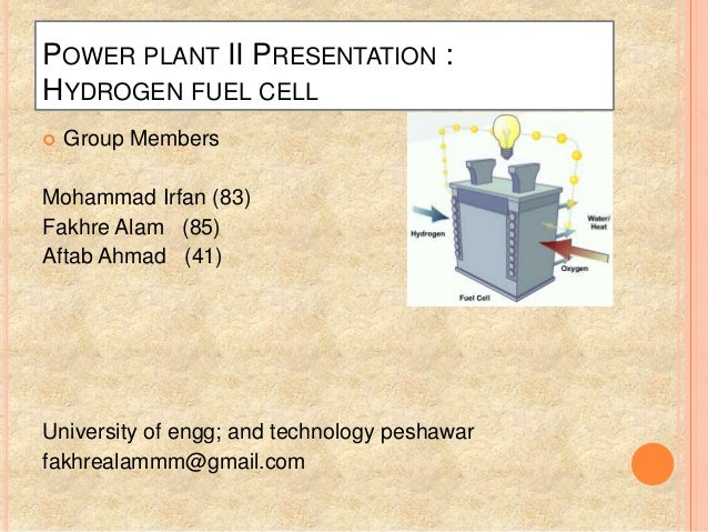 POWER PLANT II PRESENTATION :HYDROGEN FUEL CELL   Group MembersMohammad Irfan (83)Fakhre Alam (85)Aftab Ahmad (41)Univers...