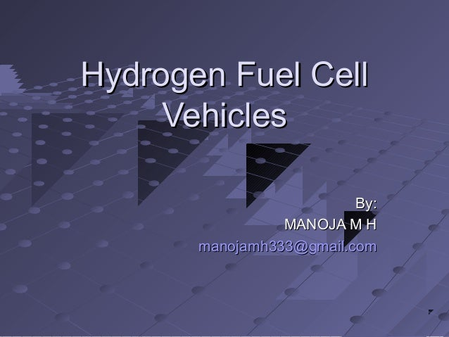 Hydrogen Fuel CellHydrogen Fuel Cell VehiclesVehicles By:By: MANOJA M HMANOJA M H manojamh333@gmail.commanojamh333@gmail.c...