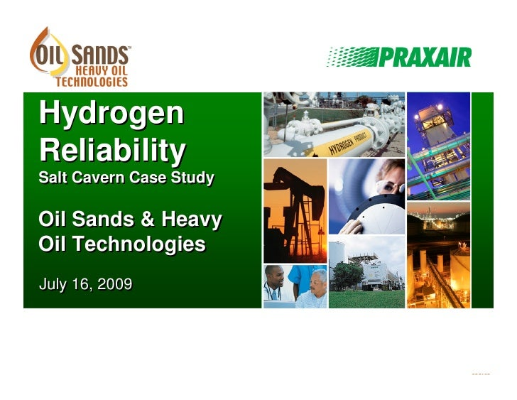 Hydrogen  Reliability  Salt Cavern Case Study   Oil Sands & Heavy  Oil Technologies  July 16, 2009     Praxair Canada Inc....