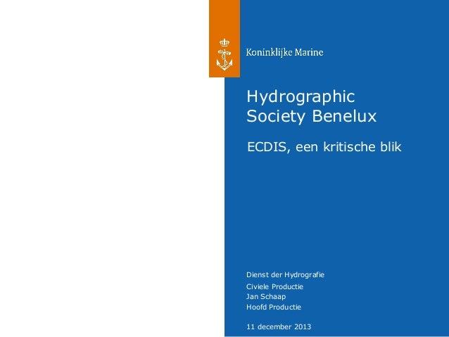 Hydrographic Society Benelux ECDIS, een kritische blik  Dienst der Hydrografie Civiele Productie Jan Schaap Hoofd Producti...