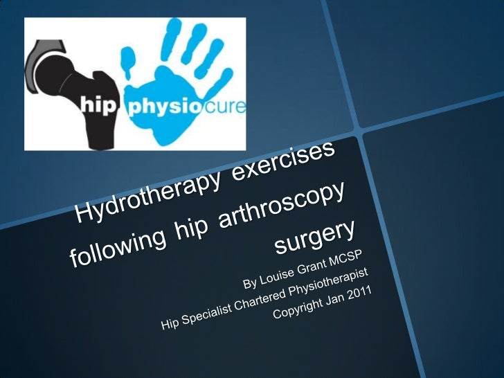 Hydrotherapyexercisesfollowinghiparthroscopysurgery<br />By Louise Grant MCSP<br />Hip Specialist Chartered Physiotherapis...