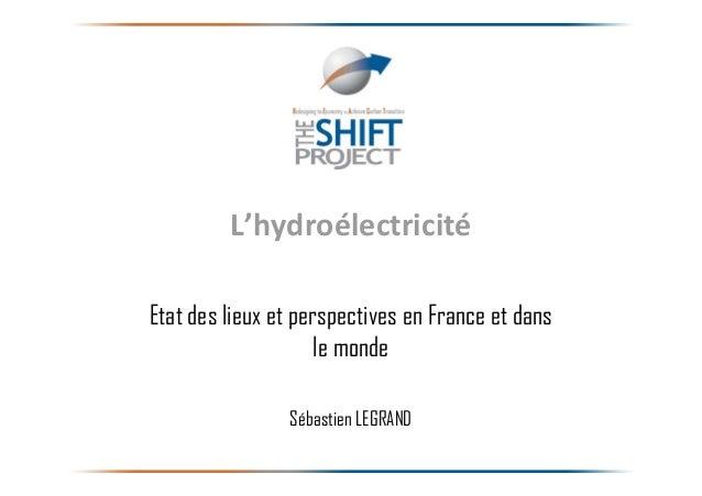 L'hydroélectricitéEtat des lieux et perspectives en France et dansle mondeSébastien LEGRAND1