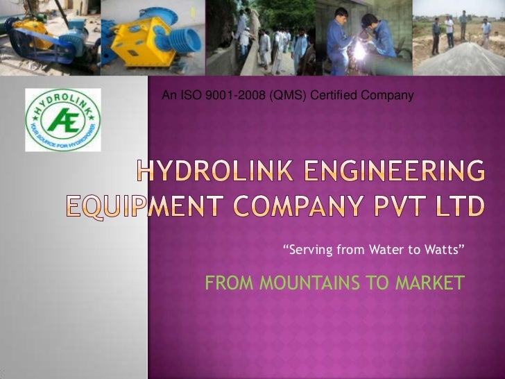 "An ISO 9001-2008 (QMS) Certified Company                   ""Serving from Water to Watts""      FROM MOUNTAINS TO MARKET"