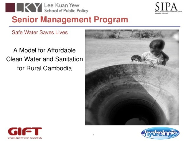 Senior Management Program Safe Water Saves Lives  A Model for Affordable Clean Water and Sanitation for Rural Cambodia  1