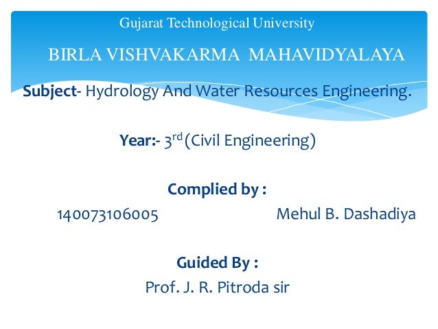 Subject- Hydrology And Water Resources Engineering. Year:- 3rd (Civil Engineering) Complied by : 140073106005 Mehul B. Das...