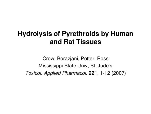 Hydrolysis of Pyrethroids by Human         and Rat Tissues          Crow, Borazjani, Potter, Ross        Mississippi State...