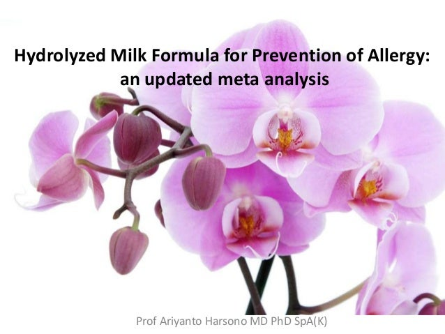 Hydrolyzed Milk Formula for Prevention of Allergy: an updated meta analysis Prof Ariyanto Harsono MD PhD SpA(K)