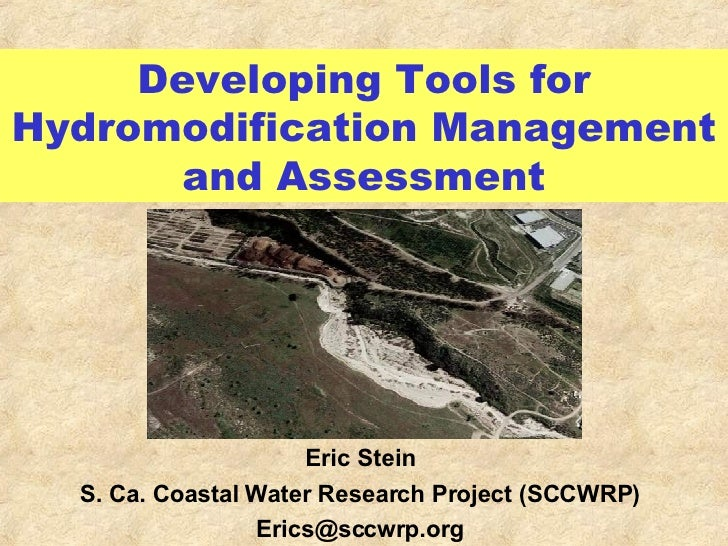 Developing Tools for Hydromodification Management and Assessment Eric Stein S. Ca. Coastal Water Research Project (SCCWRP)...