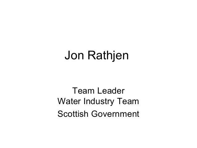 Jon Rathjen   Team LeaderWater Industry TeamScottish Government