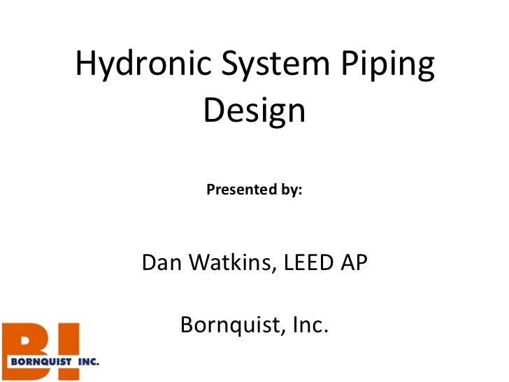 Hydronic System Piping Design Presented by: Dan Watkins, LEED AP Bornquist, Inc.