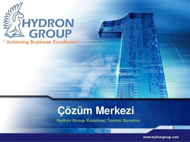 """ Achieving Business Excellence""  Çözüm Merkezi  Hydron Group Kurumsal Tanıtım Sunumu  www.hydrongroup.com"
