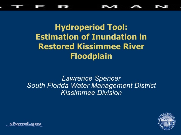 Hydroperiod Tool: Estimation of Inundation in Restored Kissimmee River Floodplain Lawrence Spencer South Florida Water Man...