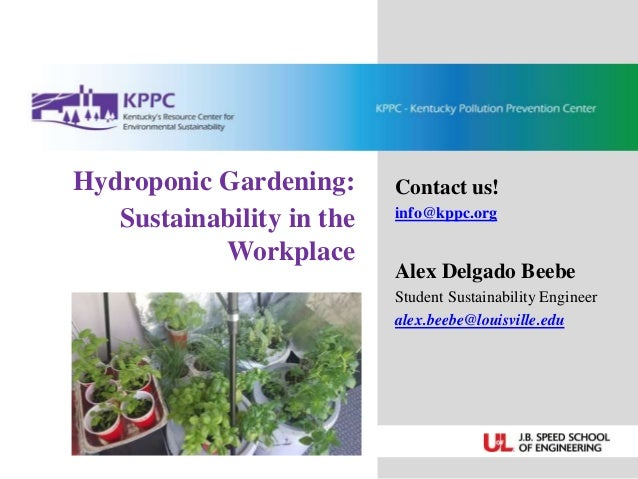 Hydroponic Gardening: Sustainability in the Workplace Contact us! info@kppc.org Alex Delgado Beebe Student Sustainability ...
