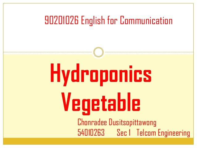 Hydroponics Vegetable Chonradee Dusitsopittawong 54010263 Sec 1 Telcom Engineering 90201026 English for Communication