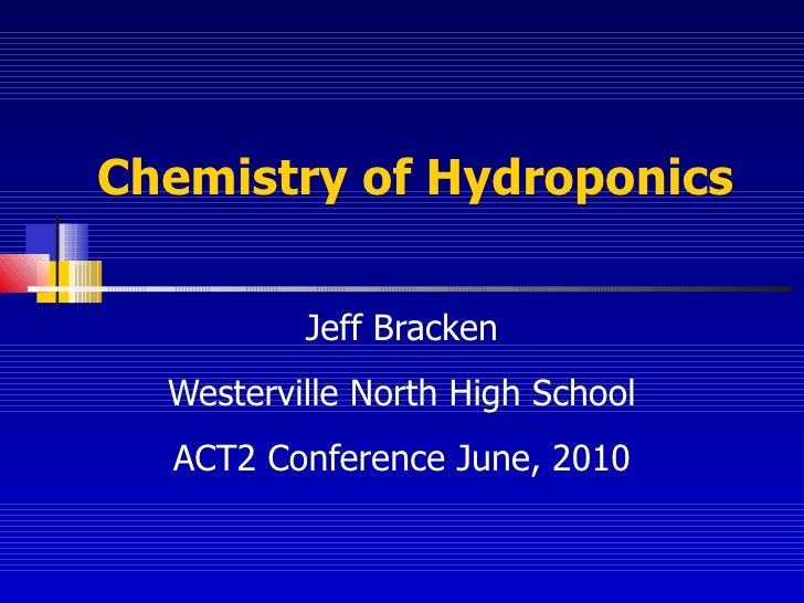 Chemistry of Hydroponics Jeff Bracken Westerville North High School ACT2 Conference June, 2010