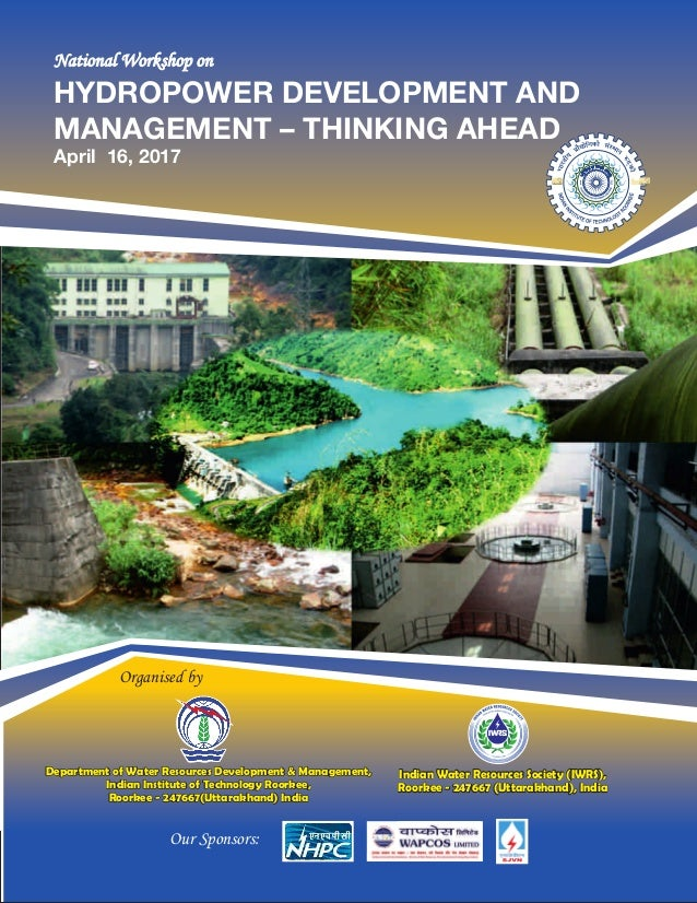 National Workshop onNational Workshop on HYDROPOWER DEVELOPMENT AND MANAGEMENT – THINKING AHEAD April 16, 2017 Organised b...